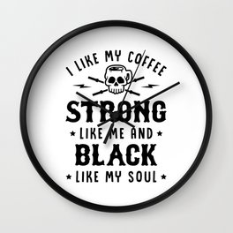 I Like My Coffee Strong Like Me And Black Like My Soul v2 Wall Clock