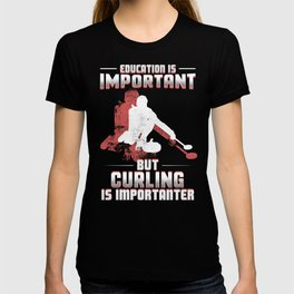 Curling Is Importanter T-shirt