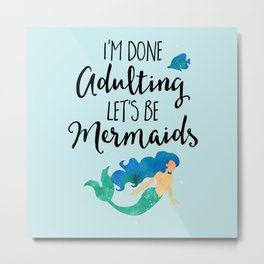 Done Adulting Mermaids Funny Quote Metal Print