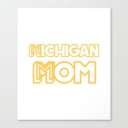 Michigan Mom Michigan Gifts Canvas Print