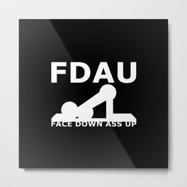 FDAU - Face Down Ass Up Metal Print