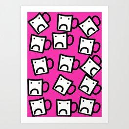 Don't be a mug! Art Print