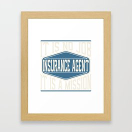 Insurance Agent  - It Is No Job, It Is A Mission Framed Art Print