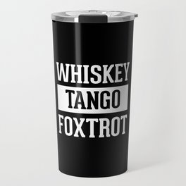 Whiskey Tango Foxtrot / WTF Funny Quote Travel Mug