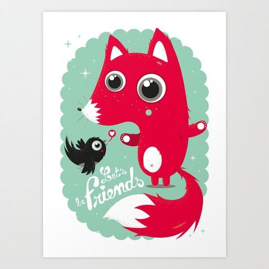 Let's be friends Art Print
