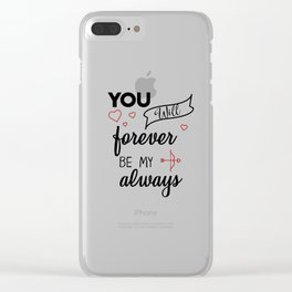 You will forever be my always Clear iPhone Case