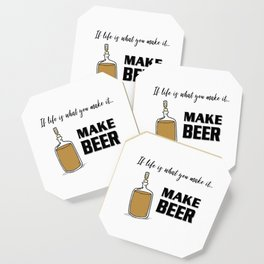 If life is what you make it ... MAKE BEER Coaster