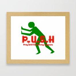 Pray Until Something Happens:  PUSH Framed Art Print