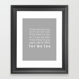 I'll be there for you Friends TV Show Theme Song Gray Framed Art Print