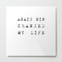 Anais Nin Changed My Life Metal Print