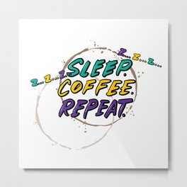 Sleep. Coffee. Repeat. Metal Print