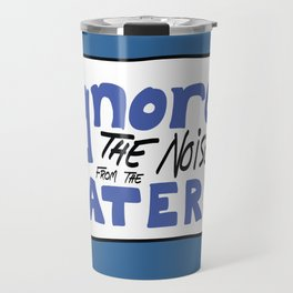 Ignore the Haters Travel Mug
