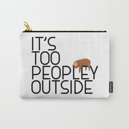 It's Too Peopley Outside Funny Animal Lover Sloth Misanthrope Gift Carry-All Pouch