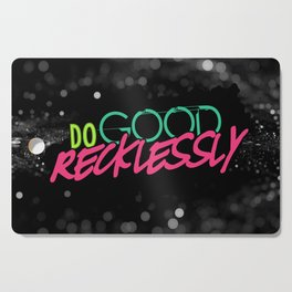 Do Good Recklessly Cutting Board