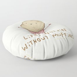 Life's Nothin' Without Muffins Floor Pillow