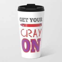Funny Get Your Cray On Back to School Travel Mug