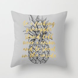 Be A Fucking Pineapple Throw Pillow