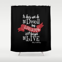 Dwell on Dreams - Black Shower Curtain