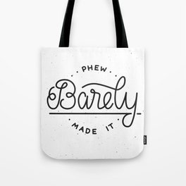 Phew. Barely Made it. Tote Bag