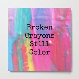 Broken Crayons Still Color Metal Print