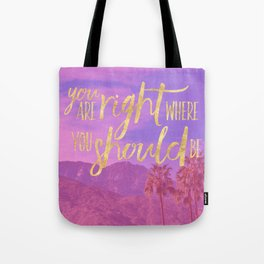 You are RIGHT where you should be. Tote Bag
