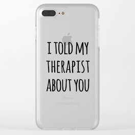 Told My Therapist Funny Quote Clear iPhone Case