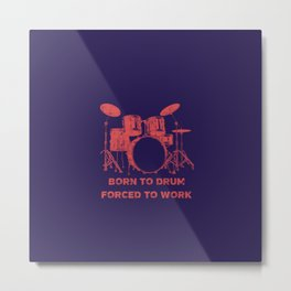 Born To Drum Forced To Work Funny Drums Vintage Drummer Distressed Metal Print