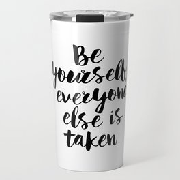 Be Yourself, Everyone Else is Taken black and white typography poster design bedroom wall home decor Travel Mug
