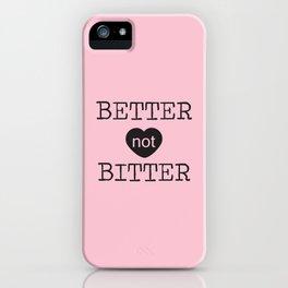 Better not Bitter iPhone Case