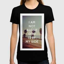I Am Not Alone, God Is By My Side - Bible Quote - Inspirational Quote T-shirt