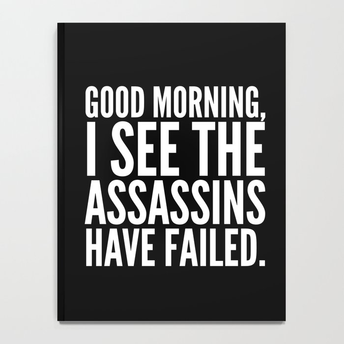 Good morning, I see the assassins have failed. (Black) Notebook