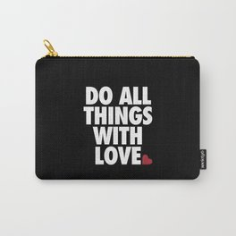 Do All Things With Love Carry-All Pouch