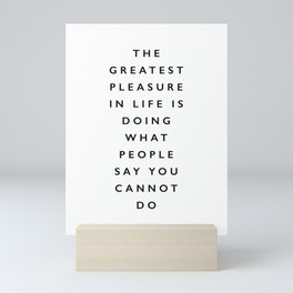 The Greatest Pleasure in Life is Doing What People Say You Cannot Do black and white typography Mini Art Print