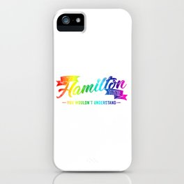 It's A Hamilton Thing You Wouldn't Understand Rainbow iPhone Case