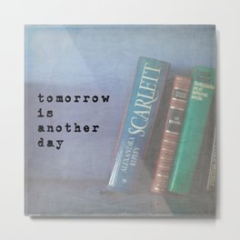 Tomorrow is Another Day Metal Print