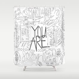 You Are Shower Curtain