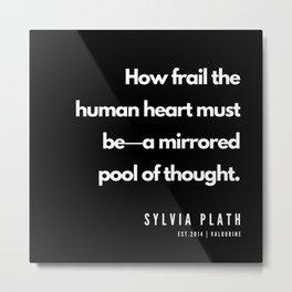 51     | Sylvia Plath Quotes | 190604 Metal Print