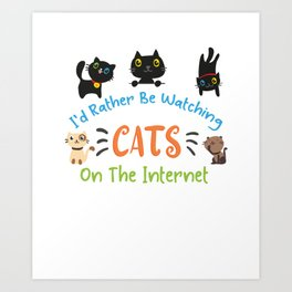 I'd Rather Be Watching Cats on the Internet Art Print