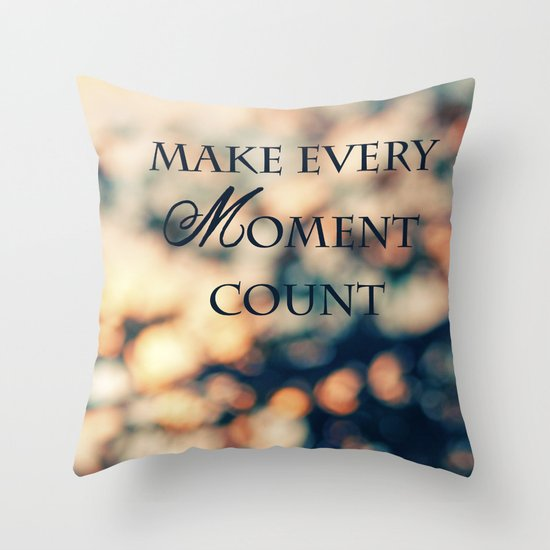 Make Every Moment Count Throw Pillow
