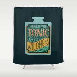 Tonic of Wildness Shower Curtain