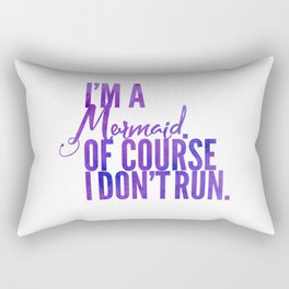 I'm a Mermaid. Of course I don't RUN. Rectangular Pillow