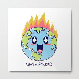 We are F*cked Metal Print
