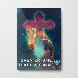 GREATER IS HE THAT LIVES IN ME Metal Print