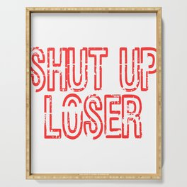 "Shut Up T-shirt Design Saying ""Shut Up Loser"" Silence Quiet Still Hush No Sounds Muted No Talking Serving Tray"