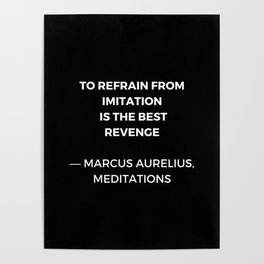 Stoic Wisdom Quotes - Marcus Aurelius Meditations - To refrain from imitation is the best revenge Poster