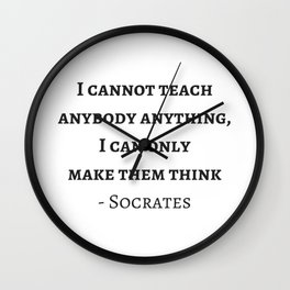 Greek Philosophy Quotes - Socrates - I cannot teach anybody anything I can only make them think Wall Clock