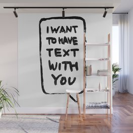 I want to have text with you Wall Mural