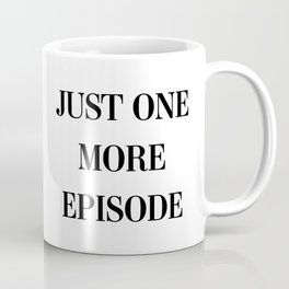 Just One More Episode Coffee Mug