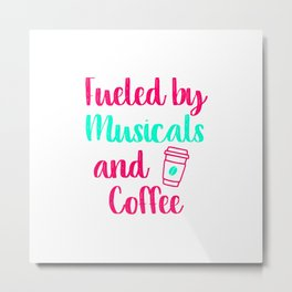 Fueled by Musicals and Coffee Music Arts Quote Metal Print