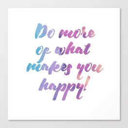 Do more of what makes you happy! Canvas Print